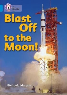 Blast off to the Moon: Band 04/Blue Badger Learning