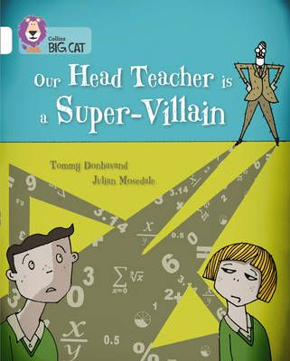 Our Head Teacher is a Super-Villain: Band 10/White Badger Learning