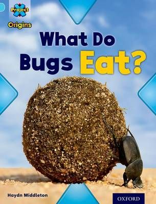 Project X Origins: Light Blue Book Band, Oxford Level 4: Bugs: What Do Bugs Eat? Badger Learning