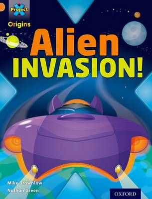 Project X Origins: Orange Book Band, Oxford Level 6: Invasion: Alien Invasion! Badger Learning