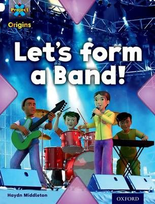 Project X Origins: White Book Band, Oxford Level 10: Working as a Team: Let's Form a Band! Badger Learning