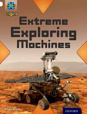 Project X Origins: White Book Band, Oxford Level 10: Inventors and Inventions: Extreme Exploring Machines Badger Learning