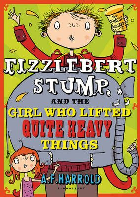 Fizzlebert Stump and the Girl Who Lifted Quite Heavy Things Badger Learning