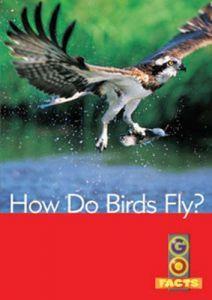 How Do Birds Fly? (Go Facts Level 4)